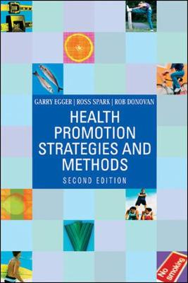Health Promotions Strategies and Methods - Egger, Garry, M.P.H., PH.D., and Spark, Ross, MSc, and Donovan, Rob