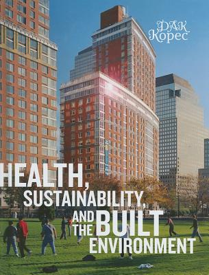 Health, Sustainability, and the Built Environment - Kopec, Dak