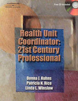 Health Unit Coordinator: 21st Century Professional - Kuhns, Donna J, and Rice, Patricia Noonan, and Winslow, Linda L