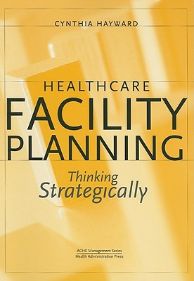 Healthcare Facility Planning: Thinking Strategically - Hayward, Cynthia