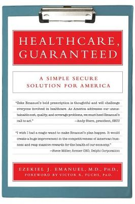Healthcare, Guaranteed: A Simple, Secure Solution for America - Emanuel, Ezekiel J, and Fuchs, Victor (Introduction by)