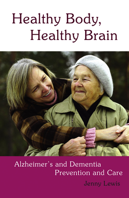 Healthy Body, Healthy Brain: Alzheimer's and Dementia Prevention and Care - Lewis, Jenny, Dr., Che
