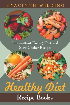 Healthy Diet Recipe Books: Intermittent Fasting Diet and Slow Cooker Recipes - Wilding, Hyacinth