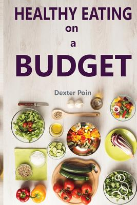 Healthy Eating on a Budget - Poin, Dexter