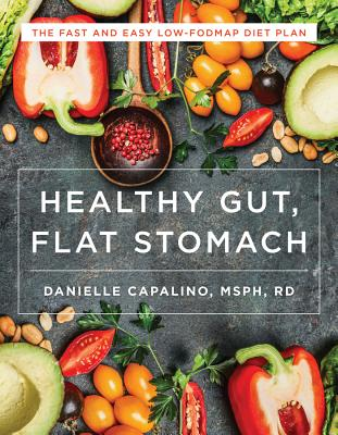 Healthy Gut, Flat Stomach: The Fast and Easy Low-FODMAP Diet Plan - Capalino, Danielle