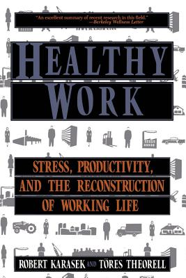 Healthy Work: Stress Productivity and the Reconstruction of Working Life - Karasek, Robert A