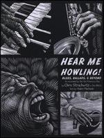 Hear Me Howling! Blues, Ballads & Beyond