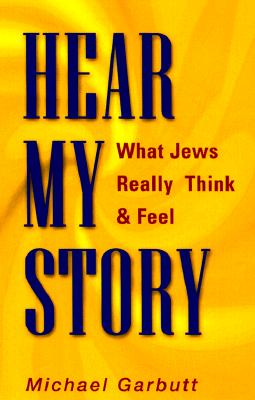 Hear My Story!: What Jews Really Think and Feel - Garbutt, Michael Jaffe