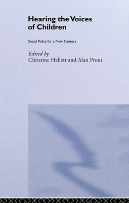 Hearing the Voices of Children: Social Policy for a New Century - Hallet and Prout
