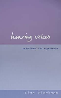 Hearing Voices: Embodiment and Experience - Blackman, Lisa, Dr.