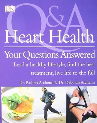 Heart Health: Your Questions Answered - Ascheim, Robert, and Ascheim, Deborah, and Davidson, Chris (Consultant editor)