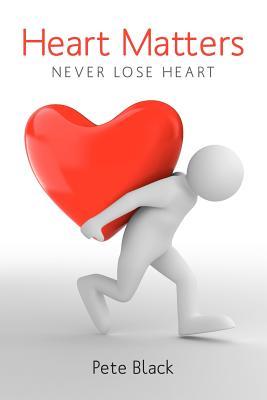 Heart Matters: Never Lose Heart - Black Jr, Pete