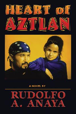 Heart of Aztlan - Anaya, Rudolfo A