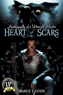 Heart of Scars (Autobiography of a Werewolf Hunter Book 2) - Easton, Brian P