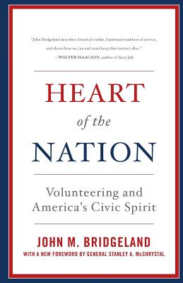 Heart of the Nation: Volunteering and America's Civic Spirit - Bridgeland, John M, and McChrystal, Stanley A (Foreword by)