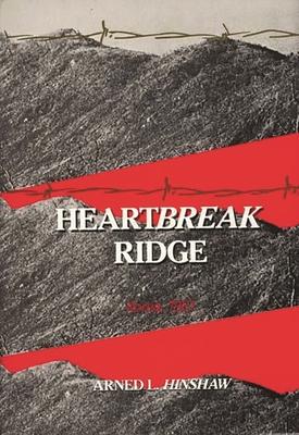 Heartbreak Ridge: Korea, 1951 - Hinshaw, Aened L, and Hinshaw, Arned L, and Hinshaw, Virginia