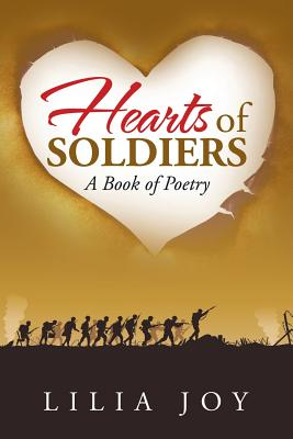 Hearts of Soldiers: A Book of Poetry - Lilia Joy