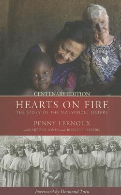 Hearts on Fire: The Story of the Maryknoll Sisters - Lernoux, Penny, and Jones, Arthur, and Ellsberg, Robert