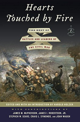 Hearts Touched by Fire: The Best of Battles and Leaders of the Civil War - Holzer, Harold (Editor), and McPherson, James M (Contributions by), and Robertson, James I, Jr. (Contributions by)