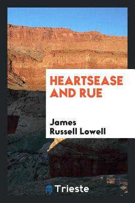 Heartsease and Rue - Lowell, James Russell