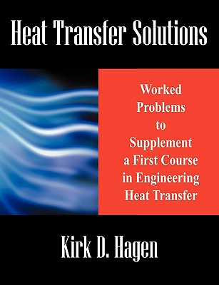 Heat Transfer Solutions: Worked Problems to Supplement a First Course in Engineering Heat Transfer - Hagen, Kirk D