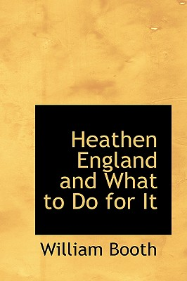 Heathen England and What to Do for It - Booth, William