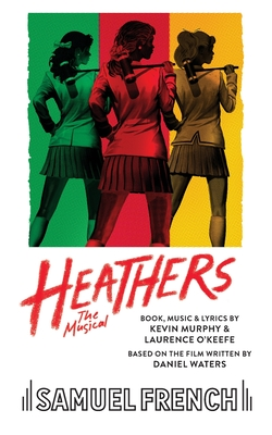 Heathers the Musical - O'Keefe, Laurence, and Murphy, Kevin, PhD