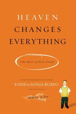 Heaven Changes Everything: The Rest of Our Story - Burpo, Todd