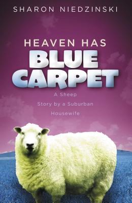 Heaven Has Blue Carpet: A Sheep Story by a Suburban Housewife - Niedzinski, Sharon Stark