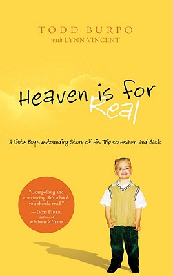Heaven Is for Real: A Little Boy's Astounding Story of His Trip to Heaven and Back - Burpo, Todd