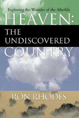 Heaven: The Undiscovered Country - Rhodes, Ron, Dr.