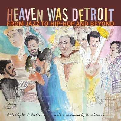 Heaven Was Detroit: From Jazz to Hip-Hop and Beyond - Liebler, M L (Editor), and Marsh, Dave (Foreword by), and Young, Al (Contributions by)