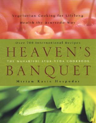 Heaven's Banquet: Vegetarian Cooking for Lifelong Health the Ayurveda Way - Hospodar, Miriam Kasin