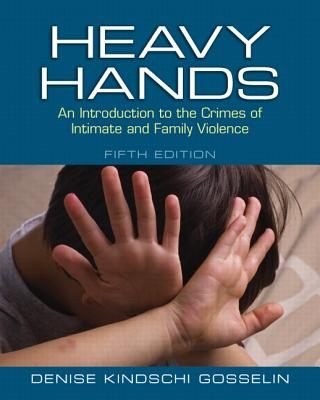 Heavy Hands: An Introduction to the Crimes of Intimate and Family Violence - Gosselin, Denise Kindschi
