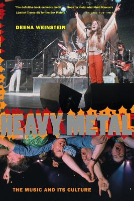 Heavy Metal: The Music and Its Culture, Revised Edition - Weinstein, Deena