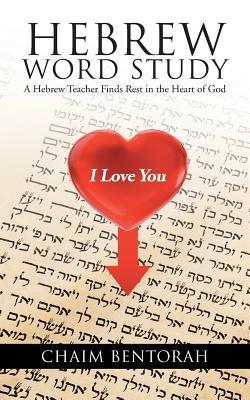 Hebrew Word Study: A Hebrew Teacher Finds Rest in the Heart of God - Bentorah, Chaim