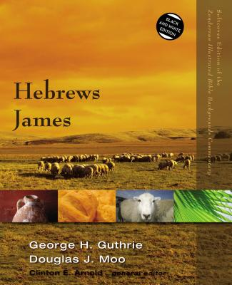 Hebrews, James - Guthrie, George H., and Moo, Douglas J., and Arnold, Clinton E. (General editor)