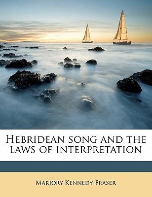 Hebridean Song and the Laws of Interpretation - Kennedy-Fraser, Marjory