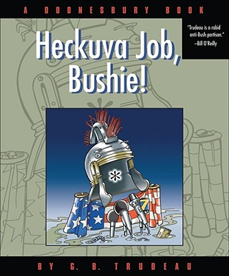Heckuva Job, Bushie!: A Doonesbury Book - Trudeau, G B