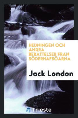 Hedningen Och Andra Berattelser Fran Soderhafsoarna - London, Jack