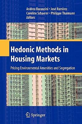 Hedonic Methods in Housing Markets: Pricing Environmental Amenities and Segregation - Baranzini, Andrea (Editor), and Ramirez, Jos (Editor), and Schaerer, Caroline (Editor)