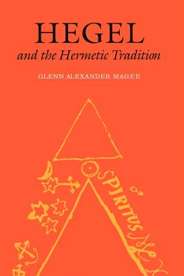 Hegel and the Hermetic Tradition - Magee, Glenn Alexander