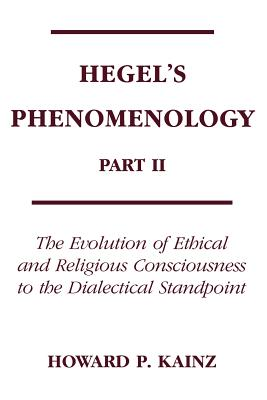Hegels Phenomenology Pt 2: Evolution Of Ethical & Religious - Kainz, Howard P.