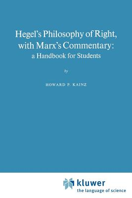 Hegel's Philosophy of Right, with Marx's Commentary: A Handbook for Students - Kainz, H P