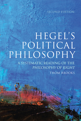 Hegel's Political Philosophy: A Systematic Reading of the Philosophy of Right - Brooks, Thom, Dr.