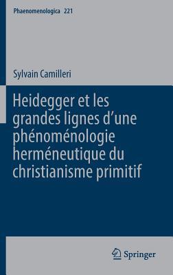Heidegger Et Les Grandes Lignes D?une Phenomenologie Hermeneutique Du Christianisme Primitif - Camilleri, Sylvain