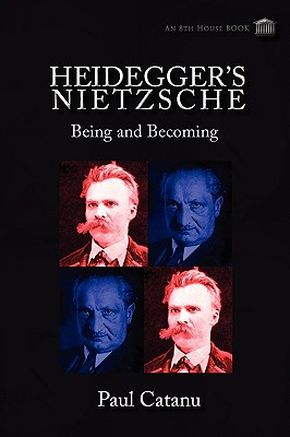 Heidegger's Nietzsche: Being and Becoming - Catanu, Paul, and Moreira, Emery (Editor), and Grondin, Jean, Professor (Introduction by)