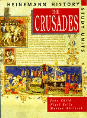 Heinemann History Study Units: Student Book. The Crusades - Child, John, and Kelly, Nigel, and Whittock, Martyn J.