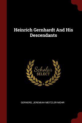 Heinrich Gernhardt and His Descendants - Gernerd, Jeremiah Meitzler Mohr (Creator)