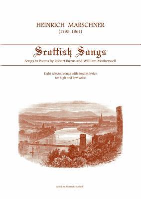 Heinrich Marschner - Scottish Songs - Marschner, Heinrich, and Aschoff, Alexander (Editor)